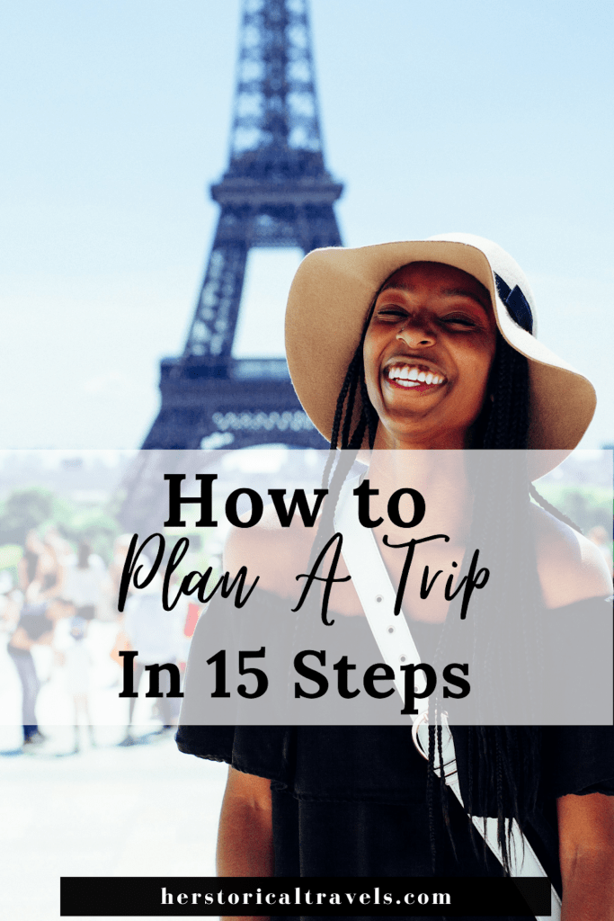 How to Plan A Trip in 15 steps; Main image is of a Black girl smiling into the camera wearing a black off-the-shoulder shirt/dress, a white cross body purse, and a sunhat. She wears long braids in her hair. She is standing in a pavilion in Paris, France. In the background, one can see the Eiffel Tower and people milling about on the pavilion square as well.